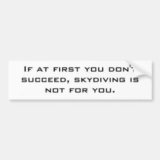 最初にあなたで成功してはいけない、skydivingは…ありません バンパーステッカー