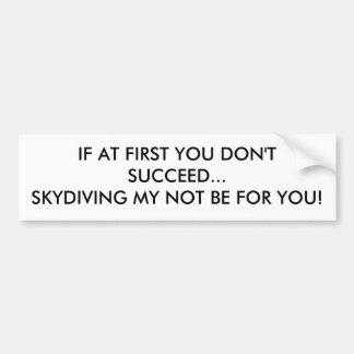 最初にあなたで… SKYDIVINGを私の…成功してはいけない バンパーステッカー