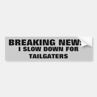 最新ニュース: 私はTailgatersのために減速します バンパーステッカー
