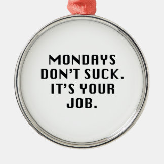月曜日は吸いません。 それはあなたの仕事です メタルオーナメント