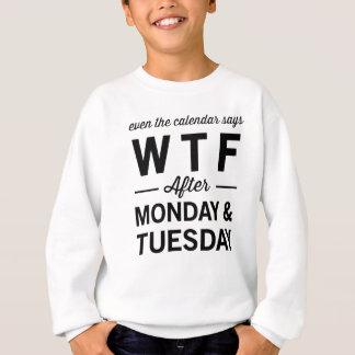 月曜日火曜日の後でさえもカレンダーはWTFを言います スウェットシャツ