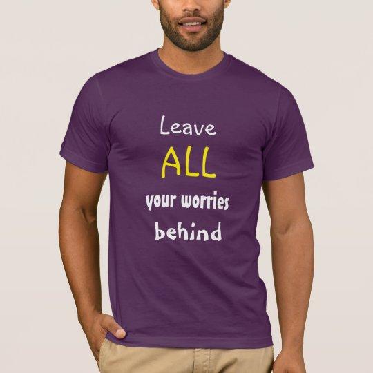 有望な引用文の後ろのあなたの心配をすべて残して下さい Tシャツ