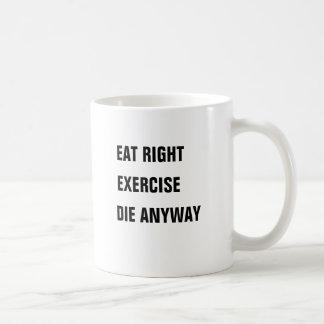 正しく食べて下さい、とにかく運動させて下さい、死んで下さい コーヒーマグカップ