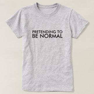 正常があることをふりをすること Tシャツ
