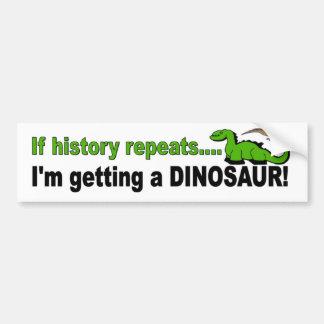 歴史の繰り返しが、私恐竜を得れば バンパーステッカー