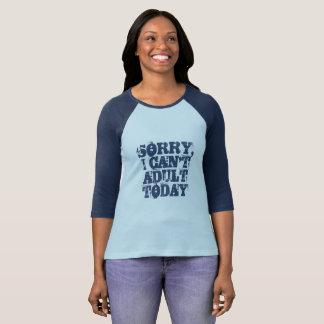 残念私は大人の今日-おもしろいなティーできません Tシャツ