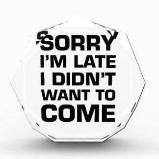 残念私は遅れます私来たいと思いませんでした 表彰盾
