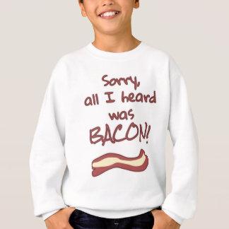 残念、私が聞いたすべてはベーコンでした! スウェットシャツ