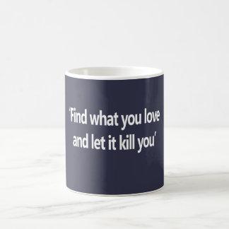 殺すためにそれが愛し、するもの見つけて下さい コーヒーマグカップ