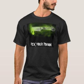 毒は、あなたの毒を選びます Tシャツ
