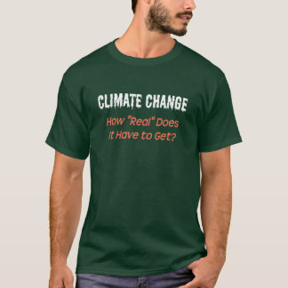"""気候変動: それはいかに""""実質""""得なければなりませんか。 Tシャツ"""