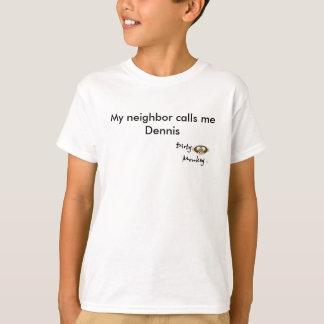 汚れた猿は私の隣人私をデニスと電話します Tシャツ