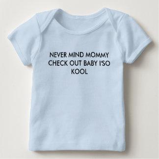 決してお母さんの点検のベビーをI気にしないで下さい; そうかっこいい ベビーTシャツ