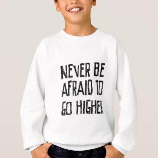 決してより高く行くこと恐れていないで下さいあないで下さい スウェットシャツ