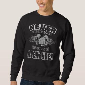 決してアレキサンダーの力を過少見積りしないで下さい スウェットシャツ