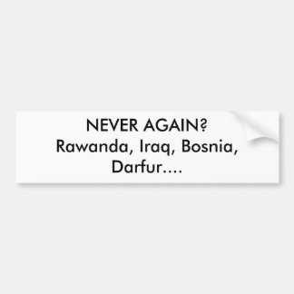 決して再度か。Rawanda、イラク、ボスニア、ダルフール…. バンパーステッカー