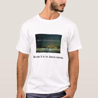 決して祈りを過少見積りしないで下さい Tシャツ