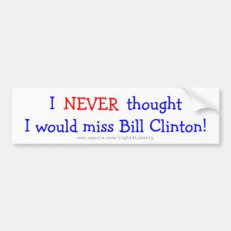 決して私を恋しく思いますBill Clintonを考えませんでした バンパーステッカー