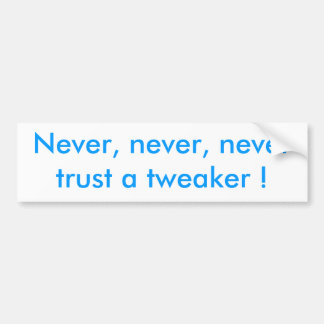 決して、決して、決してtweakerを信頼しないで下さい! バンパーステッカー