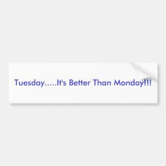 火曜日.....それは月曜日よりよいです!!! バンパーステッカー