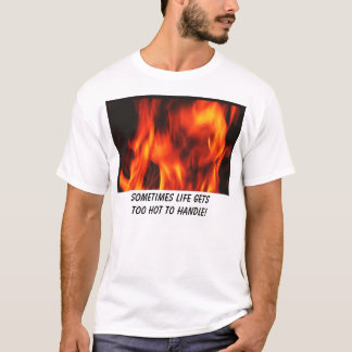 火、時々熱い生命getstoo扱うため! tシャツ