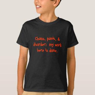 無秩序、パニック、及び無秩序:  ここの私の仕事は行われます Tシャツ