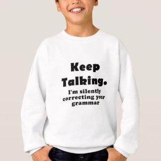 無言であなたの文法を訂正するImを話すことを保って下さい スウェットシャツ