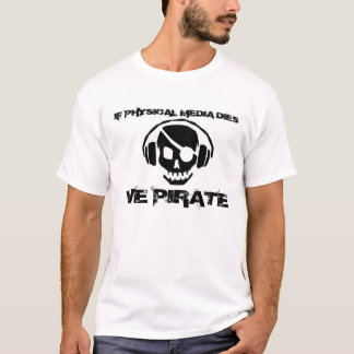 物理的な媒体が死ねば私達はワイシャツを略奪します Tシャツ