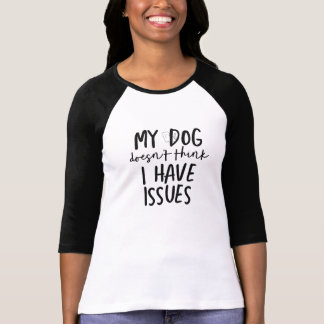 犬は私を持っています問題を3/4枚のRaglanのTシャツ考えません Tシャツ