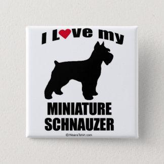 """""""犬品種""""の-ミニチュア・シュナウツァー- """"私は私の分を愛します 5.1CM 正方形バッジ"""