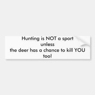 狩りはスポーツのunlesstheのシカ持っていますchaを…ではないです バンパーステッカー