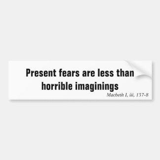 現在の恐れは恐ろしいimaginingsよりより少なくあります バンパーステッカー