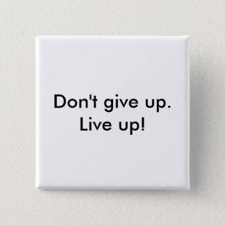 「生きている上りの」ボタンをあきらめないで下さい 5.1CM 正方形バッジ