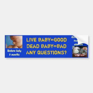 生きているbaby=goodの死んだbaby=bad… 質問か。 バンパーステッカー