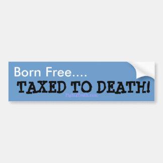 生まれる自由、死のbumberのステッカーに課税されて バンパーステッカー