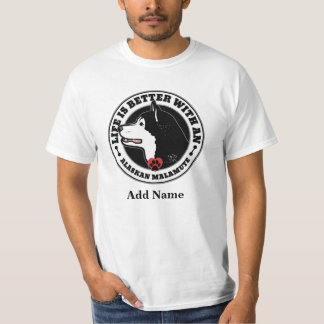 生命はアラスカンマラミュートとよりよいですあらゆる名前 Tシャツ