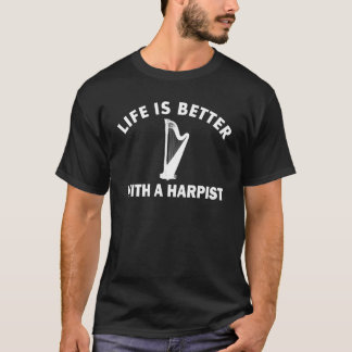 生命はハープ奏者とよりよいです Tシャツ