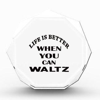 生命はワルツを踊ることができるダンスときよりよいです 表彰盾