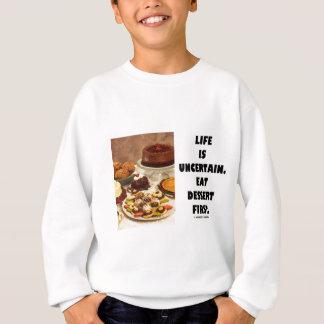 生命は不確かです。  デザート第1を食べて下さい。 (ユーモア) スウェットシャツ