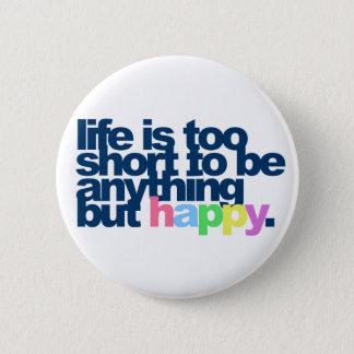 生命は何でもしかし幸せなボタンであるには余りにも短いです 5.7CM 丸型バッジ
