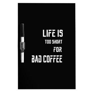 生命は悪いコーヒーのために余りに短いです ホワイトボード
