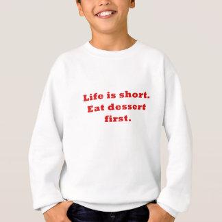 生命は短いです最初に食べますデザートを スウェットシャツ