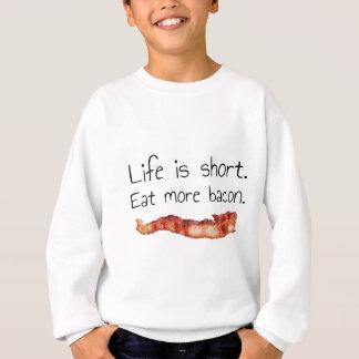 生命は短いです。 より多くのベーコンを食べて下さい スウェットシャツ