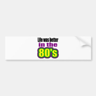 生命は80年代によりよかったです バンパーステッカー
