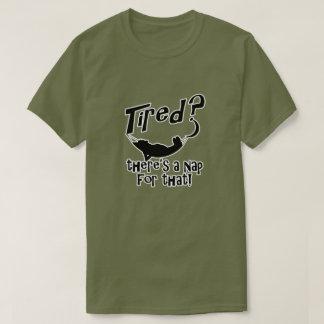 疲れたか。 それのための昼寝があります Tシャツ