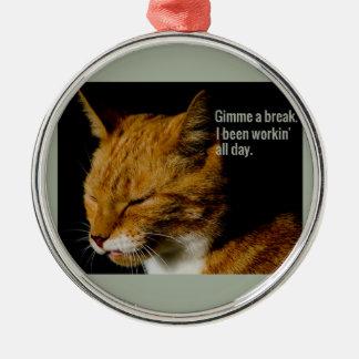 """疲れた猫のデザイン- """"Gimme壊れ目。"""" メタルオーナメント"""