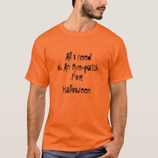 目パッチは、ハロウィン、私が必要とするすべてあります Tシャツ