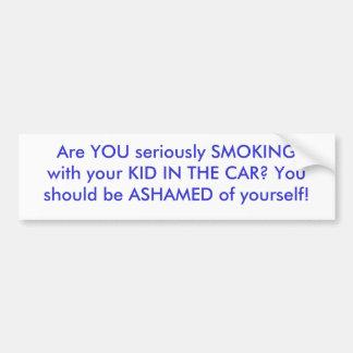 真剣にのあなたの子供とたばこを吸っている…あります バンパーステッカー