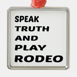 真実を話し、ロデオを遊んで下さい シルバーカラー正方形オーナメント