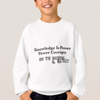 知識は力です: 邪悪があって下さい スウェットシャツ